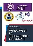 Windows et la Technologie Microsoft .NET: Avec C#, NET5, .NET Core, C++, WIndow,s Linux, Azure