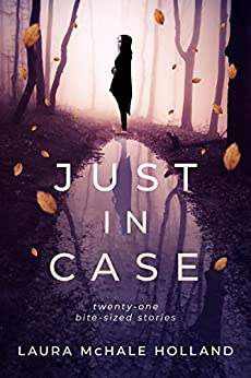 Just In Case: Twenty-one Bite-sized Stories by [Laura McHale Holland]