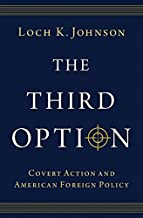 The Third Option: Covert Action and American Foreign Policy