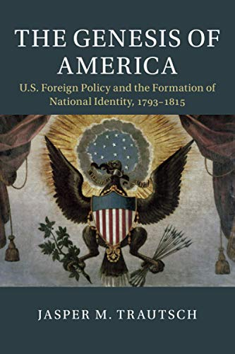 The Genesis of America: US Foreign Policy and the Formation of National Identity, 1793–1815