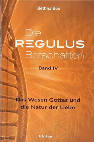 Die Regulus-Botschaften: Band IV: Das Wesen Gottes und die Natur der Liebe