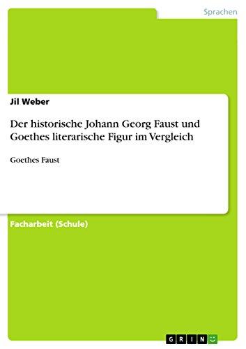 Der historische Johann Georg Faust  und Goethes literarische Figur  im Vergleich: Goethes Faust