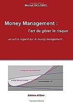 Money Management - L'art de gérer le risque de Michel DELOBEL