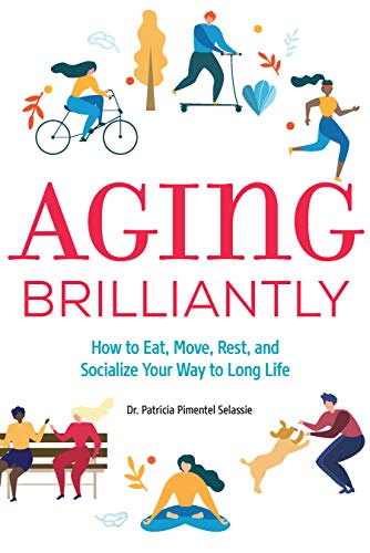 Compare Textbook Prices for Aging Brilliantly: How to Eat, Move, Rest, and Socialize Your Way to Long Life  ISBN 9781646113705 by Selassie, Dr. Patricia Pimentel