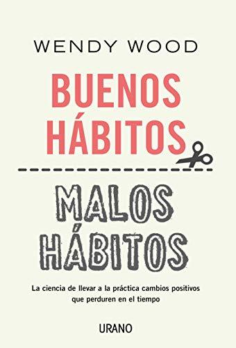 Buenos hábitos, malos hábitos: La ciencia de llevar a la práctica cambios positivos que perduren en el tiempo (Crecimiento personal)