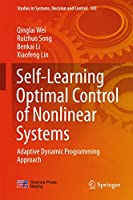 Self-Learning Optimal Control of Nonlinear Systems: Adaptive Dynamic Programming Approach (Studies in Systems, Decision and Control (103))