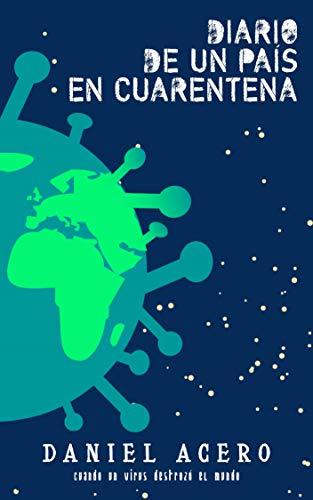 Diario de un país en cuarentena: De cuando un virus destrozó el mundo