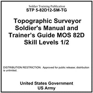 Soldier Training Publication STP 5-82D12-SM-TG Topographic Surveyor Soldier's Manual and Trainer's Guide MOS 82D Skill Levels 1 / 2