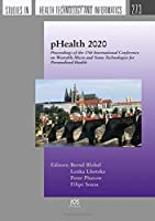 pHealth 2020: Proceedings of the 17th International Conference on Wearable Micro and Nano Technologies for Personalized Health, 14-16 September 2020, Prague, Czech Republic (Studies in Health Technology and Informatics)