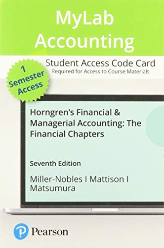 Compare Textbook Prices for MyLab Accounting with Pearson eText -- Access Card -- for Horngren's Financial & Managerial Accounting, The Financial Chapters 7 Edition ISBN 9780136505273 by Miller-Nobles, Tracie,Mattison, Brenda,Matsumura, Ella Mae