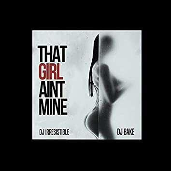 That Girl Ain't Mine