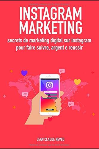 Instagram Marketing: secrets de marketing digital sur instagram pour faire suivre, argent e reussir