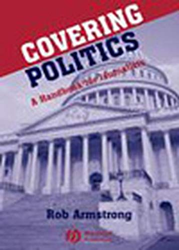 Covering Politics: A Handbook for Journalists