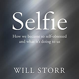 Selfie     How We Became So Self-Obsessed and What It's Doing to Us              By:                                                                                                                                 Will Storr                               Narrated by:                                                                                                                                 Jack Hawkins                      Length: 11 hrs and 50 mins     174 ratings     Overall 4.7