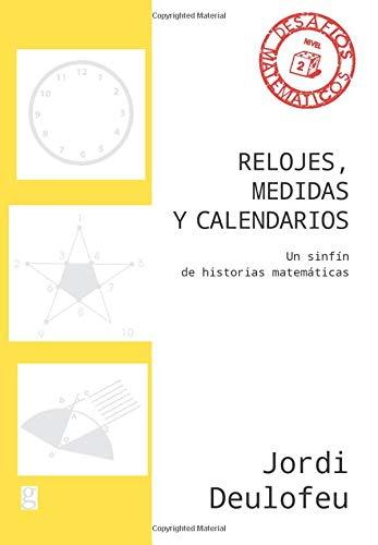 Relojes, medidas y calendarios: Un sinfín de historias matemáticas: 40853 (Desafíos Matemáticos)