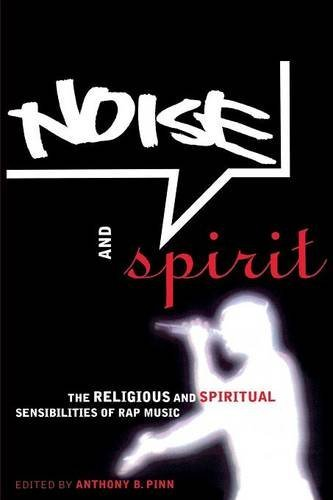 Noise and Spirit: The Religious and Spiritual Sensibilities of Rap Music by Anthony B. Pinn (Editor) (1-Nov-2003) Paperback