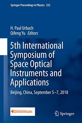5th International Symposium of Space Optical Instruments and Applications: Beijing, China, September 5–7, 2018 (Springer Proceedings in Physics Book 232) (English Edition)