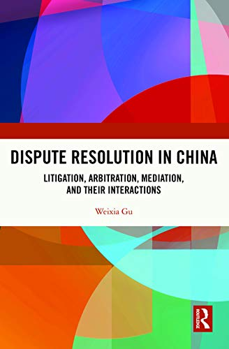 Compare Textbook Prices for Dispute Resolution in China: Litigation, Arbitration, Mediation and their Interactions 1 Edition ISBN 9781138823594 by Gu, Weixia