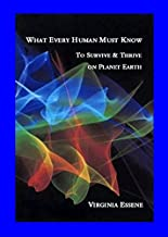 What Every Human Must Know: To Survie and Thrive on Planet Earth