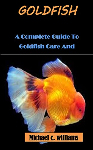 GOLDFISH: A Complete Guide To Goldfish Care And Management (English Edition)