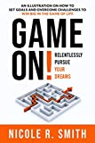 Game On! Relentlessly Pursue Your Dreams: An Illustration On How to Set Goals and Overcome Challenges to Win Big in the Game of Life (English Edition)
