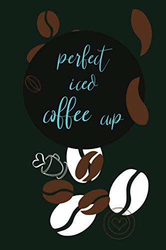 perfect iced coffee cup notebook: coffeeland one mans dark empire and the making of our favorite drug,notebook Gift, colombia, keurig coffee pods, ... coffee Valentines day Gift 6*9 ,120 page