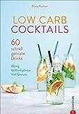 Low Carb Cocktails. 60 schnell gemixte Drinks. Wenig Kohlenhydrate. Die besten Diät-Rezepte für alkoholische und kohlenhydratarme Getränke.