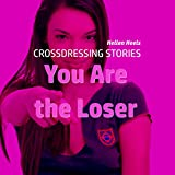 Crossdressing Stories: You Are the Loser (Crossdresser Stories Book 54)