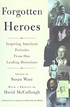 Forgotten Heroes: Inspiring American Portraits From Our Leading Hist (Society of American Historians Book) by [Susan Ware]