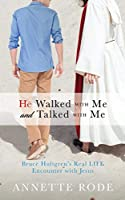 He Walked with Me and Talked with Me: Bruce Hultgren's Real LIFE Encounter with Jesus
