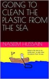 GOING TO CLEAN THE PLASTIC FROM THE SEA (English Edition)
