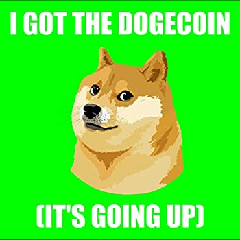 I Got the Dogecoin  It s Goin  Up