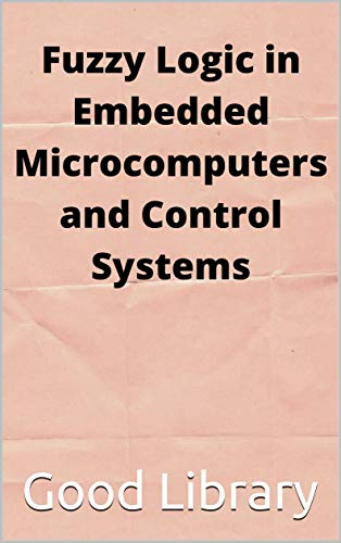 Fuzzy Logic in Embedded Microcomputers and Control Systems (English Edition)