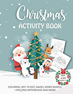 Christmas Activity Book for Kids Ages 4-8: A Fun Kid Workbook Game For Learning, Coloring, I Spy, Dot to Dot, Mazes, Word Search, Find Differences and More !