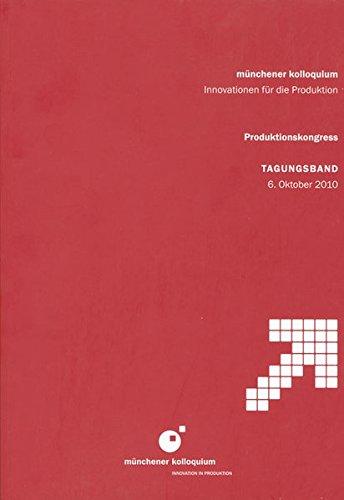 münchener kolloquium – Innovationen für die Produktion: Produktionskongress, Tagungsband, 6. Oktober 2010 (IWB Seminarberichte)