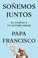 Soñemos juntos (Let Us Dream Spanish Edition): El camino a un futuro mejor
