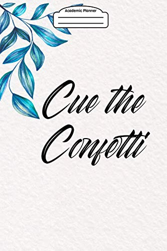 Academic Planner 2019-2020 - Cue the Confetti: Your academic weekly planner (August 2019-August 2020) - Inspirational