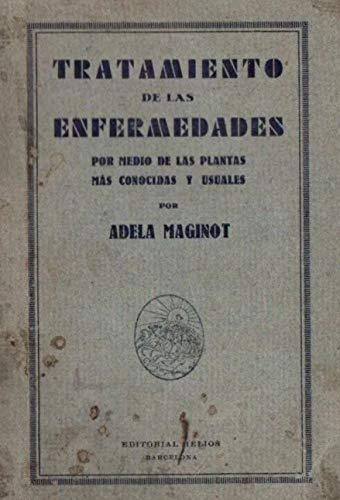 Tratamiento de las enfermedades por medio de las plantas (Edición en español): Adela maginot (Spanish Edition)