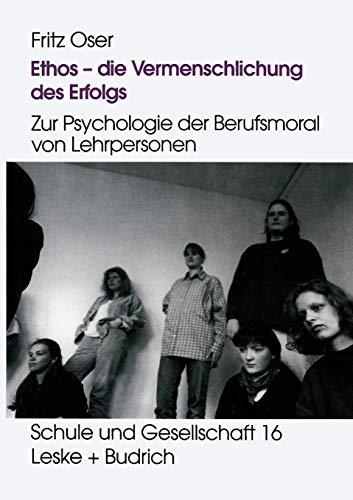 Ethos - die Vermenschlichung des Erfolgs: Zur Psychologie der Berufsmoral von Lehrpersonen: 16 (Schule und Gesellschaft)