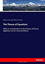 The Theory of Equations: With an introduction to the theory of binary algebraic forms. Second Edition
