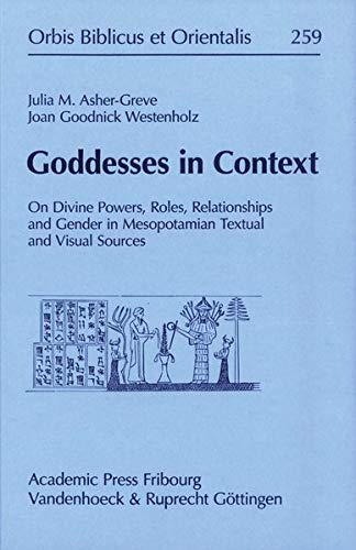 Goddesses in Context: On Divine Powers, Roles, Relationships and Gender in Mesopotamian Textual and Visual Sources (Orbis Biblicus Et Orientalis)