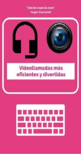 Videollamadas más eficientes y divertidas: Aprende diferentes formas de hacer videollamadas de manera profesional y sencilla en la cuarentena