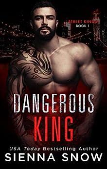 Dangerous King (Street Kings) by [Sienna Snow]