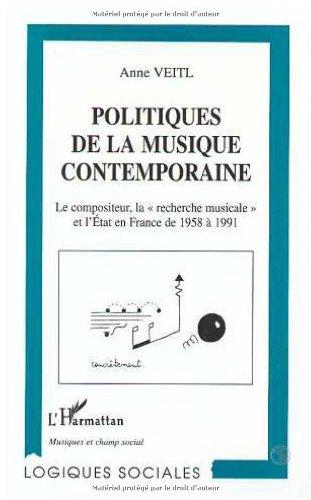 Politiques de la musique contemporaine : Le compositeur, la recherche musicale et l'État en France de 1958 à 1991 (Logiques Juridiques)