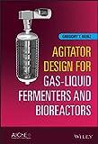 Agitator Design for Gas-Liquid Fermenters and Bioreactors (English Edition)