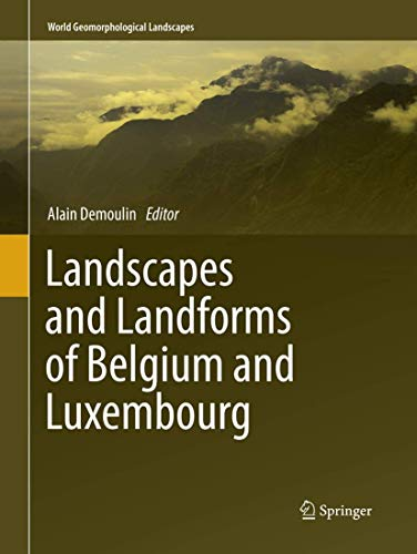 Landscapes and Landforms of Belgium and Luxembourg (World Geomorphological Landscapes)