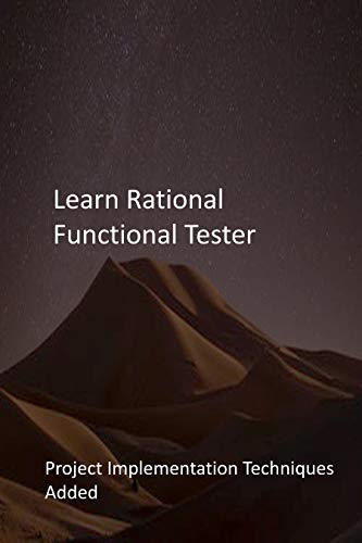 Learn Rational Functional Tester: Project Implementation Techniques Added (English Edition)