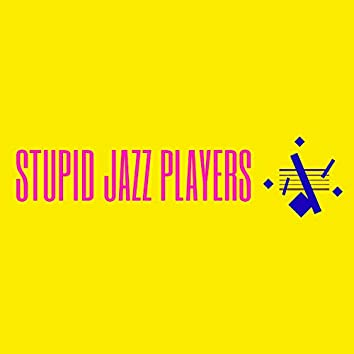 Stupid Jazz Players