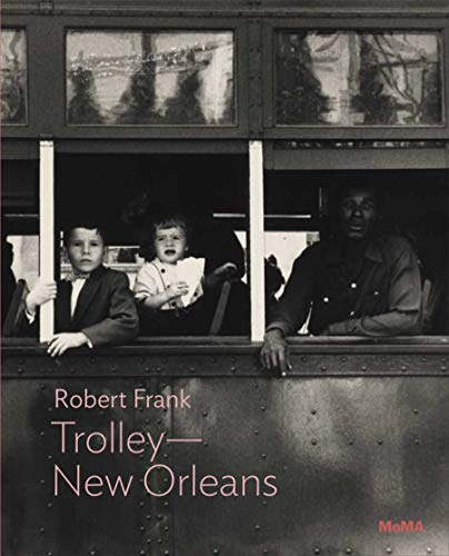 Robert Frank: Trolley-new Orleans: Moma One on One