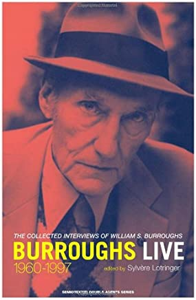 Burroughs Live: The Collected Interviews of William S. Burroughs 1960-1997